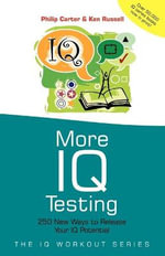 More IQ Testing : 250 New Ways to Release Your IQ Potential - Philip J. Carter