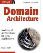 Domain Architectures : Models and Architectures for UML Applications - Daniel J. Duffy