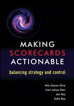 Making Scorecards Actionable : Balancing Strategy and Control - Nils Goran Olve