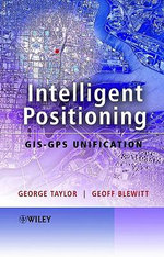 Intelligent Positioning : GIS-GPS Unification - George Taylor