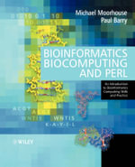 Bioinformatics, Biocomputing and Perl : An Introduction to Bioinformatics Computing Skills and Practice - Michael Moorhouse