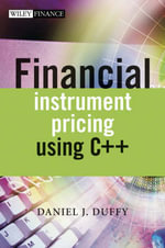 Financial Instrument Pricing Using C++ : Wiley Finance Series - Daniel J. Duffy