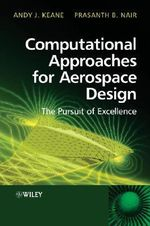 Computational Approaches for Aerospace Design : The Pursuit of Excellence - Andy Keane