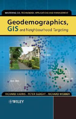 Geodemographics, GIS and Neighbourhood Targeting : Mastering GIS: Technology, Applications and Management (Hardcover) - Richard Harris