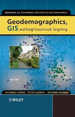 Geodemographics, GIS and Neighbourhood Targeting : Mastering GIS: Technol, Applications & Mgmnt - Richard Harris