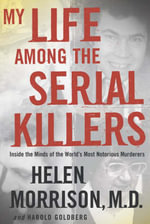 My Life Among the Serial Killers - Helen Morrison