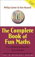 The Complete Book of Fun Maths : 250 Confidence-boosting Tricks, Tests and Puzzles - Philip J. Carter
