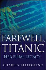 Farewell, Titanic : Her Final Legacy - Charles Pellegrino