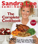 Semi-Homemade the Complete Cookbook : The Complete Cookbook - Sandra Lee