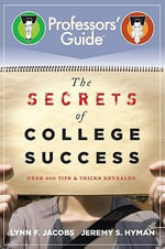 The Secrets of College Success : 500 Tips and Tricks Revealed - Lynn F. Jacobs