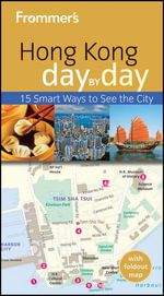 Frommer's Hong Kong Day By Day : Frommer's City Day By Day Guides - Graham Bond