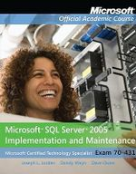 Exam 70-431 Microsoft SQL Server 2005 Implementation and Maintenance Lab Manual : Microsoft SQL Server 2005 Implementation and Maintenance - Microsoft Official Academic Course