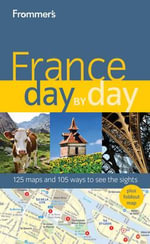 Frommer's France Day By Day : Frommer's Day by Day - Full Size - Anna E. Brooke