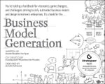 Business Model Generation : A Handbook for Visionaries, Game Changers, and Challengers - Alexander Osterwalder