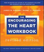 The Encouraging the Heart Workbook : J-B Leadership Challenge: Kouzes/Posner - James M. Kouzes