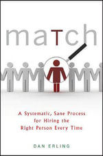 Match : A Systematic, Sane Process for Hiring the Right Person Every Time - Dan Erling