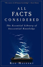 All Facts Considered : The Essential Library of Inessential Knowledge - Kee Malesky