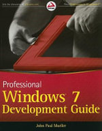 Professional Windows 7 Development Guide - John Paul Mueller