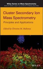 Cluster Secondary Ion Mass Spectrometry : Principles and Applications - Christine M. Mahoney