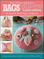 Bags, Pillows, and Pincushions : 35 Quick and Easy Projects - Better Homes & Gardens