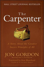 The Carpenter : A Story About the Greatest Success Strategies of All - Jon Gordon