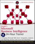 Knight's Microsoft Business Intelligence 24-Hour Trainer : Leveraging Microsoft SQL Server Integration, Analysis, and Reporting Services with Excel and SharePoint - Brian Knight