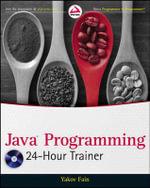 Java Programming 24-Hour Trainer : Wrox Programmer to Programmer - Yakov Fain