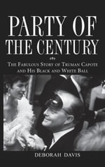 Party of the Century : The Fabulous Story of Truman Capote and His Black and White Ball - Deborah Davis