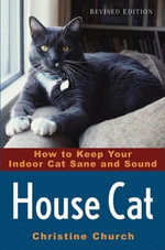 House Cat : How to Keep Your Indoor Cat Sane and Sound - Christine Church