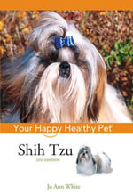 Shih Tzu : Your Happy Healthy Pet - Jo Ann White
