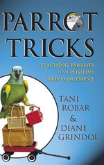 Parrot Tricks : Teaching Parrots with Positive Reinforcement - Tani Robar