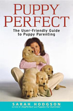 Puppyperfect : The User-Friendly Guide to Puppy Parenting - Sarah Hodgson