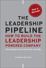 The Leadership Pipeline : How to Build the Leadership Powered Company, 2nd Edition - Ram Charan