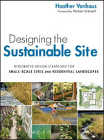 Designing the Sustainable Site : Integrated Design Strategies for Small Scale Sites and Residential Landscapes - Heather L. Venhaus