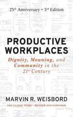 Productive Workplaces : Dignity, Meaning, and Community in the 21st Century - Marvin R. Weisbord