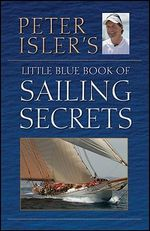 Peter Isler's Little Blue Book of Sailing Secrets - Peter Isler