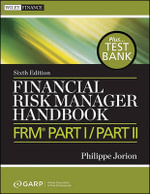 Financial Risk Manager Handbook + Test Bank : FRM(r) Part I/Part II - Philippe Jorion