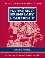 The Five Practices of Exemplary Leadership : J-B Leadership Challenge: Kouzes/Posner - James M. Kouzes