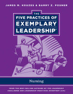 The Five Practices of Exemplary Leadership : Nursing - James M. Kouzes