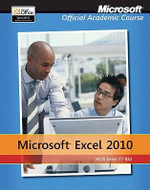 Excel 2010 : Microsoft Official Academic Course - Microsoft Official Academic Course