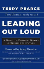 Leading Out Loud : A Guide for Engaging Others in Creating the Future - Terry Pearce