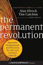 The Permanent Revolution : Apostolic Imagination and Practice for the 21st Century Church - Alan Hirsch