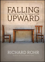Falling Upward : A Spirituality for the Two Halves of Life - Richard Rohr