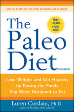 The Paleo Diet : Lose Weight and Get Healthy by Eating the Foods You Were Designed to Eat - Dr. Loren Cordain