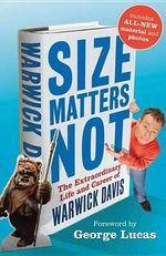 Size Matters Not : The Extraordinary Life and Career of Warwick Davis - Warwick A. Davis