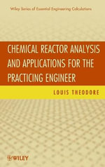 Chemical Reactor Analysis and Applications for the Practicing Engineer : Essential Engineering Calculations Series - Louis Theodore