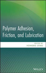 Polymer Adhesion, Friction, and Lubrication - Hongbo Zeng