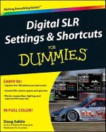Digital SLR Settings and Shortcuts For Dummies : For Dummies (Lifestyles Paperback) - Doug Sahlin