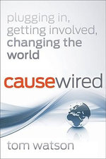 CauseWired : Plugging in, Getting Involved, Changing the World - Tom Watson