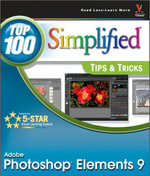 Photoshop Elements 9 : Top 100 Simplified Tips & Tricks - Rob Sheppard